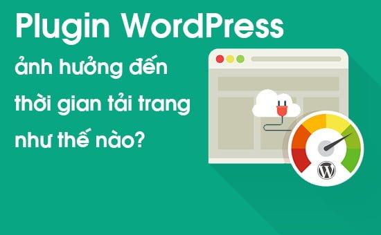 Plugin WordPress ảnh hưởng đến thời gian tải trang như thế nào?