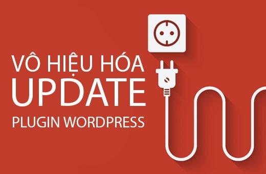 Vô hiệu hóa tự động update plugin trong WordPress